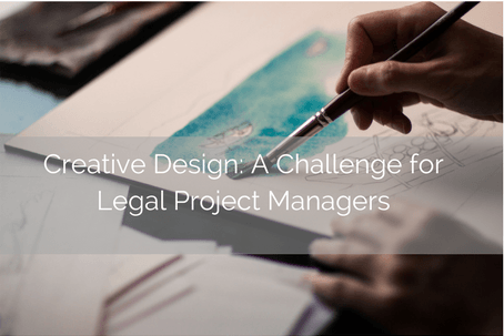 Creative Design: A Challenge For Legal Project Managers
