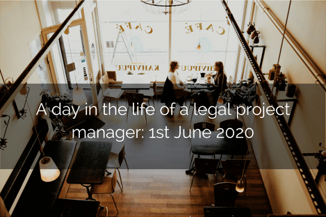 A Day In The Life Of A Legal Project Manager: 1st June 2020