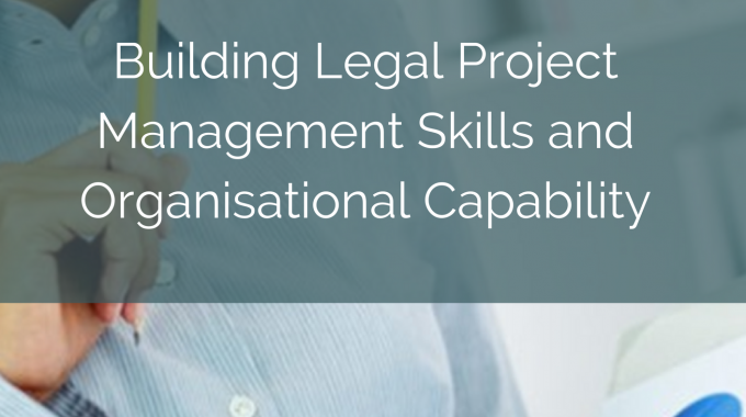 Building Legal Project Management Skills And Organisational Capability