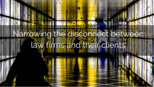 Narrowing The Disconnect Between Law Firms And Their Clients