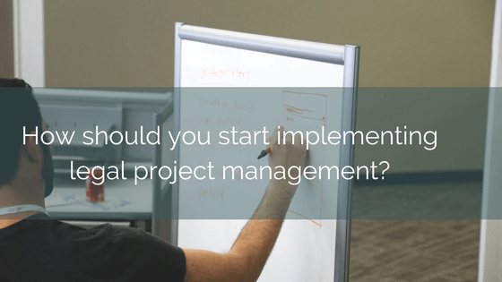 How Should You Start Implementing Legal Project Management?