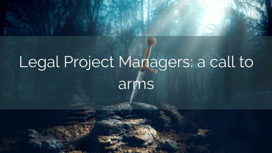 Legal Project Managers: A Call To Arms