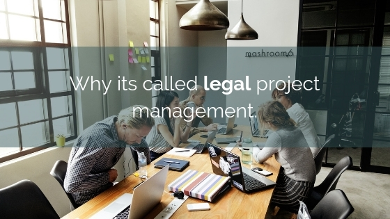Why Its Called Legal Project Management