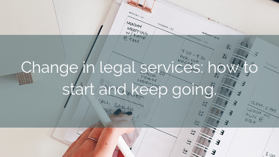 Change In Legal Services: How To Start And Keep Going