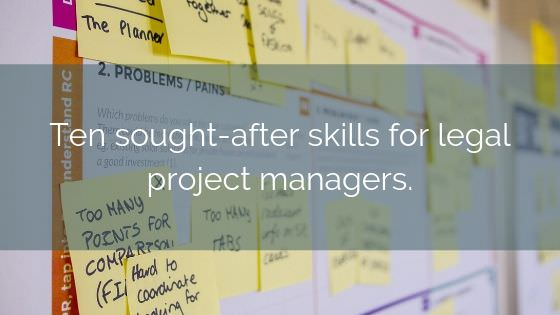 Ten Sought After Skills For Legal Project Managers.