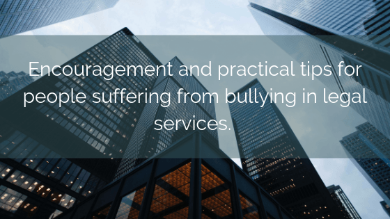 Encouragement And Practical Tips For People Suffering From Bullying In Legal Services