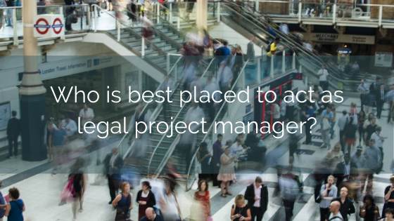 Who Is Best Placed To Act As Legal Project Manager?