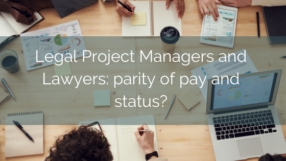Legal Project Managers And Lawyers – Parity Of Pay And Status?