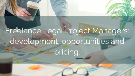 Freelance Legal Project Managers: Development, Opportunities And Pricing