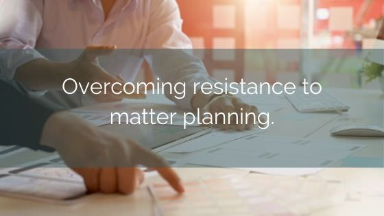 Overcoming Resistance To Planning Legal Matters