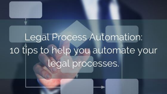 Legal Process Automation: 10 Tips To Help You Automate Your Legal Processes