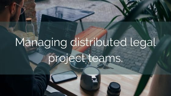 Managing Distributed Legal Project Teams