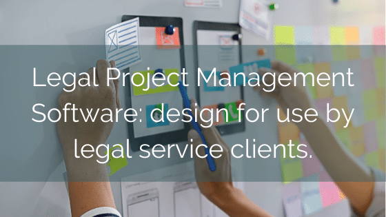 Legal Project Management Software: Design For Use By Legal Service Clients