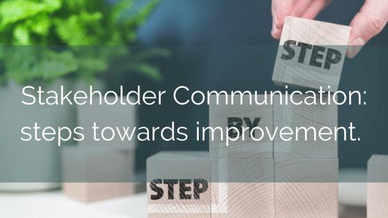 Stakeholder Communication: Steps Towards Improvement