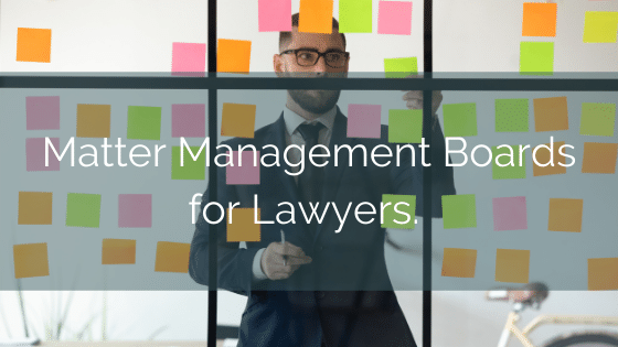 Matter Management Boards For Lawyers