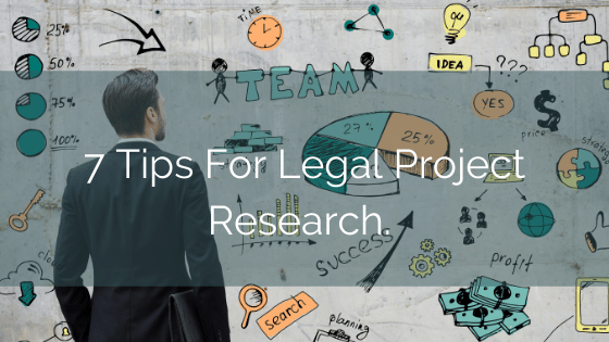 7 Tips For Legal Project Research